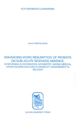 9789058675408: Enhancing Work Resumption of Patients on Sub-acute Sickness Absence: Intervening in Information Asymmetry Among Medical Stakeholders Involved in ... in Belgium (Acta Biomedica Lovaniensia)