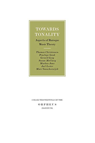 Towards Tonality: Aspects of Baroque Music Theory (Collected Writings of the Orpheus Institute): ...