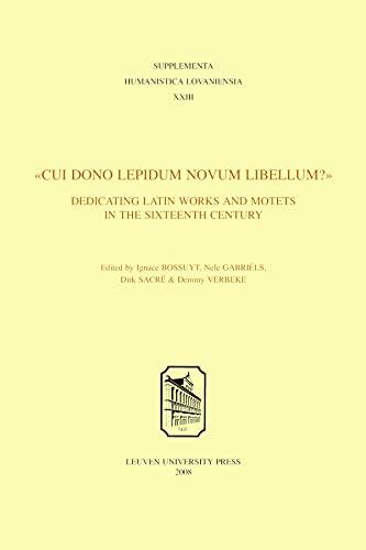 "Cui Dono Lepidum Novum Libellum?"": Dedicating Latin Works and Motets in the Sixteenth Century ..."