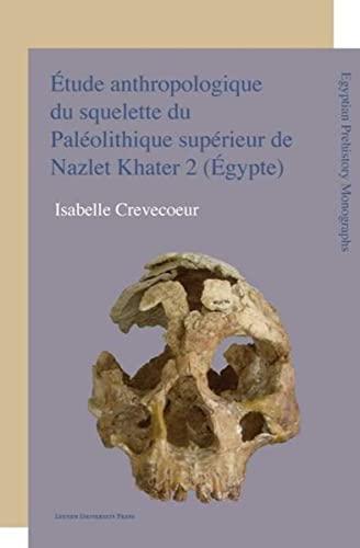 Aetude Anthropologique Du Squelette Du Paleolithique Superieur De Nazlet Khater 2 (Aegypte): Apport...