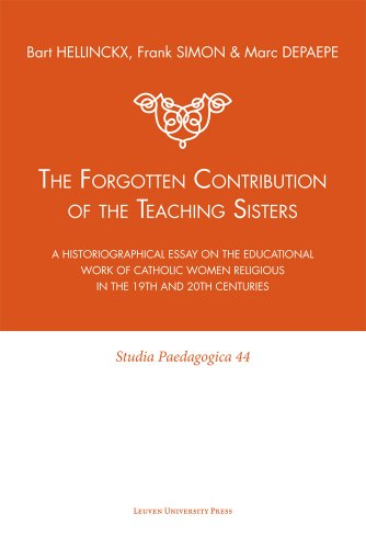 9789058677655: The Forgotten Contribution of the Teaching Sisters: A Historiographical Essay on the Educational Work of Catholic Women Religious in the 19th and 20th Centuries (Studia Paedagogica)