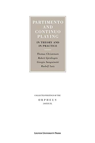 Partimento and Continuo Playing in Theory and in Practice (Collected Writings of the Orpheus ...