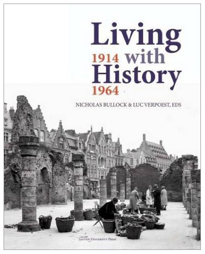9789058678416: Living with History, 1914-1964: Rebuilding Europe after the First and Second World Wars and the Role of Heritage Preservation (KADOC Artes)