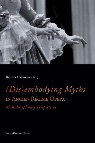 9789058679000: (Dis)embodying Myths in Ancien Régime Opera: Multidisciplinary Perspectives