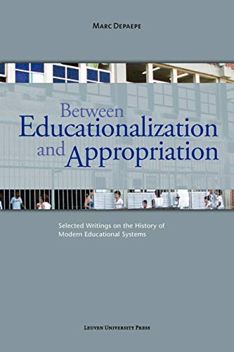 9789058679178: Between Educationalization and Appropriation: Selected Writings on the History of Modern Educational Systems