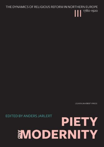 Piety and Modernity. The Dynamics of Religious Reform in Nothern Europe 1780 - 1920.: Jarlert, ...