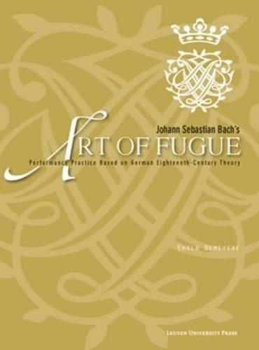 Johann Sebastian Bach s Art of Fugue : Performance Practice Based on German Eighteenth-Century ...
