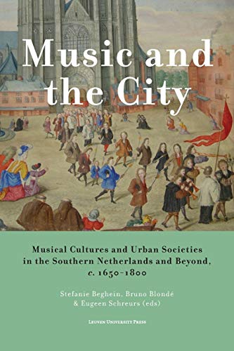 9789058679550: Music and the City: Musical Cultures and Urban Societies in the Southern Netherlands and Beyond, c.1650–1800