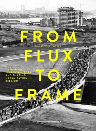 9789058679581: From flux to frame : Designing Infrastructure and Shaping Urbanization in Belgium
