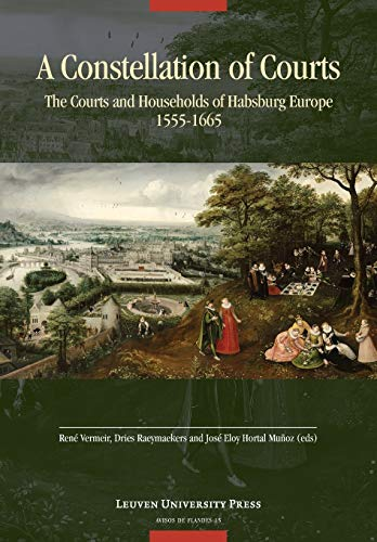 9789058679901: A Constellation of Courts: The Courts and Households of Habsburg Europe, 1555 1665 (Avisos de Flandes)