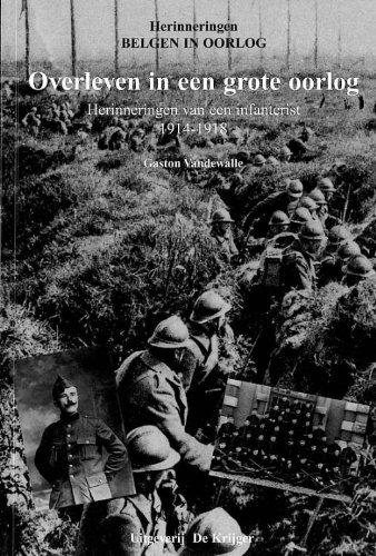 Overleven In Een Grote Oorlog: Herinneringen Van Een Infanterist 1914-1918: Van de Walle, G.