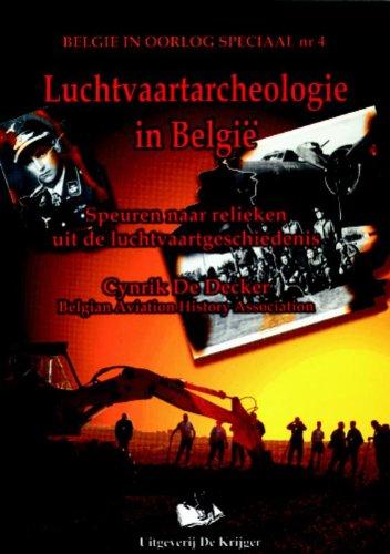 Luchtvaartarchaeologie in Belgie: Speuren Naar Relieken Uit De Luchtvaartgeschiedenis - Cynrik DeDecker