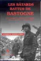 9789058681287: Les batards battus de Bastogne: une chronique de la defense de Bastogne 1944-1945