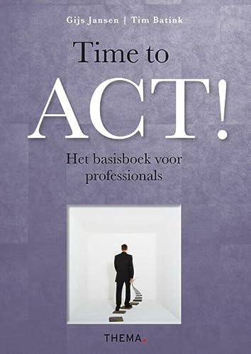 9789058718259: Time to ACT! / druk 1: het basisboek voor professionals