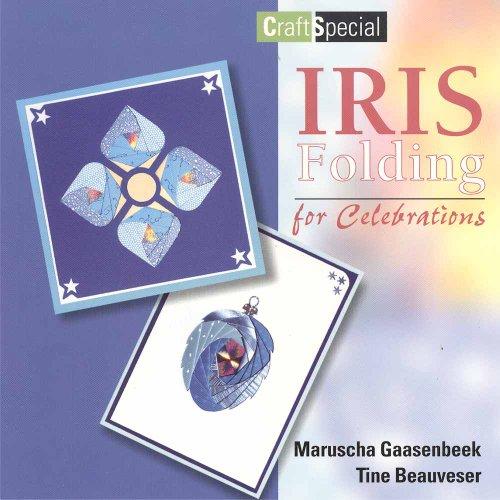 Iris Folding for Celebrations (Craft Special): Gaasenbeek, Maruscha; Beauveser, Tine