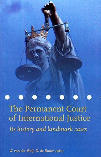 The Permanent Court of International Justice: Its History and Landmark Cases (Permanent Court of ...