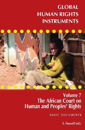 Global Human Rights Instruments: Volume 7: The African Court of Human Rights and Peoples' ...