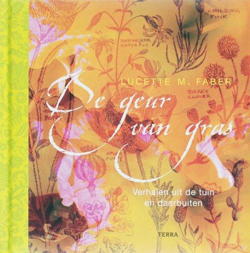 De geur van gras. Verhalen uit de tuin en daarbuiten.: FABER, LUCETTE M.