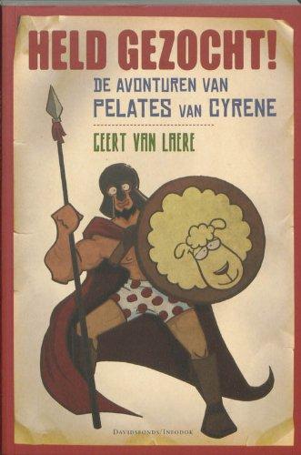 Held gezocht! De avonturen van Pelates van Cyrene.: LAERE, G. van,