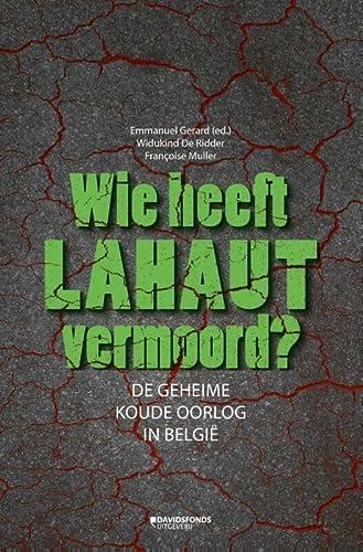 9789059085848: Wie heeft Lahaut vermoord? / druk 1: de geheime koude oorlog in Belgie
