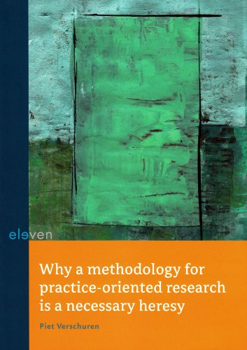 9789059316447: Why a Methodology for Practice-Oriented Research is a Necessary Heresy