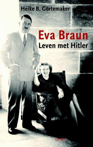 Eva Braun. Leven met Hitler. - GÖRTEMAKER, HEIKE B.