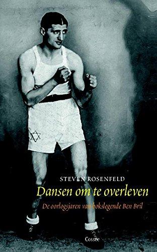 Dansen om te overleven. De oorlogsjaren van bokslegende Ben Bril.: Rosenfeld, Steven.