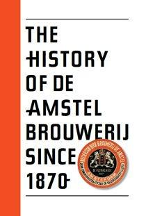 The history of De Amstel Brouwerij since 1870-.: Zwaal, Peter.