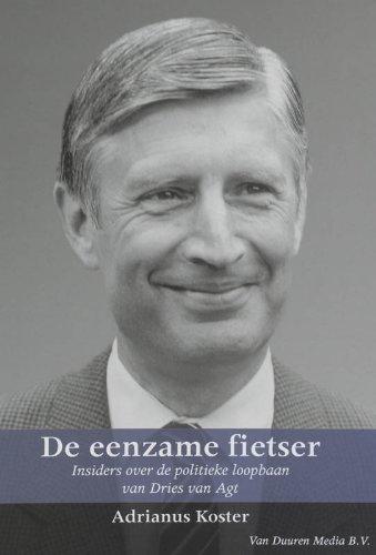 De eenzame fietser : [insiders over de politieke loopbaan van Dries van Agt].: Koster, Adrianus.