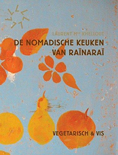 9789059565241: De nomadische keuken van Rainarai / druk 1: vegetarisch & vis