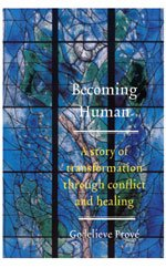 Becoming Human: A Story of Transformation Through Conflict and Healing - Prove, Godelieve