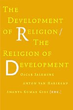 The Development of Religion/The Religion of Development - Oscar Salemink (Editor), Anton van Harskamp (Editor), Ananta Kumar Giri (Editor)