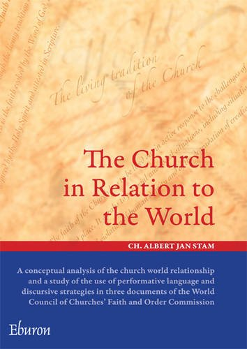 9789059722699: The Church in Relation to the World: A Conceptual Analysis of the Church World Relationship and a Study of the Use of Performative Language and ... World Council of Churches' Faith and Order Co