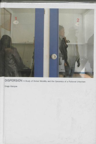 9789059730021: Dispersion - a Study of Global Mobility and the Dynamics of a Fictional Urbanism