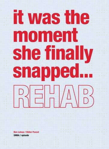 IT WAS THE MOMENT SHE FINALLY SNAPPED. REHAB: BEN LALOUA, DIDIER PASCAL (Title from cover)