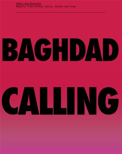 9789059730830: Baghdad Calling: Reports from Turkey, Syria, Jordan and Iraq