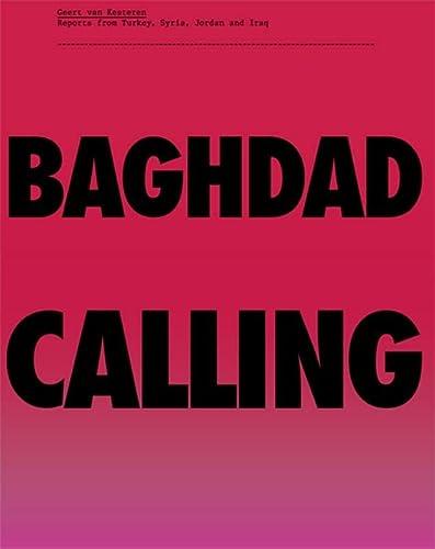 9789059730830: Geert van Kesteren: Baghdad Calling, Reports from Turkey, Syria, Jordan and Iraq