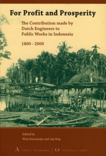 For Profit and Prosperity: The Contribution Made by Dutch Engineers to Public Works in Indonesia, ...