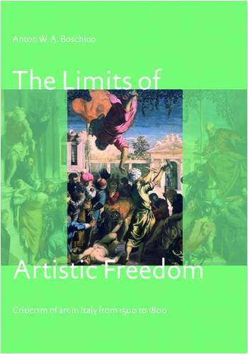 9789059970588: The Limits of Artistic Freedom: Criticism of Art in Italy from 1500 to 1800