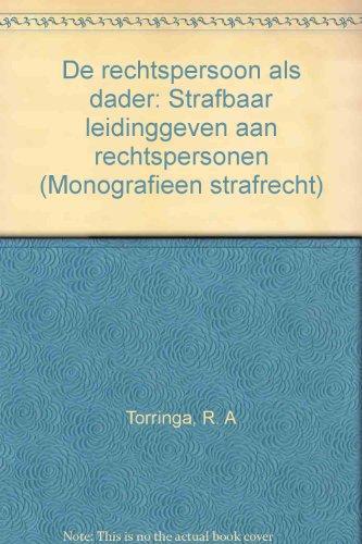 De rechtspersoon als dader; strafbaar leidinggeven aan rechtspersonen.: Torringa, R.A.