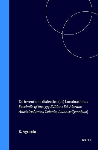 De inventione dialectica (et) Lucubrationes (Monumenta Humanistica: Rodolphus, Agricola