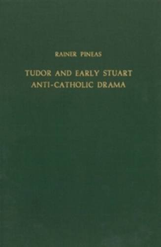 Tudor and Early Stuart Anti-Catholic Drama (Bibliotheca Humanistica & Reformatorica, 5): Rainer...