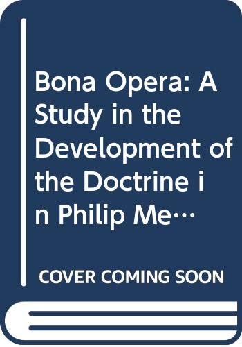 9789060043653: Bona Opera: A Study in the Development of the Doctrine in Philip Melanchthon (Bibliotheca Humanistica & Reformatorica, 31)