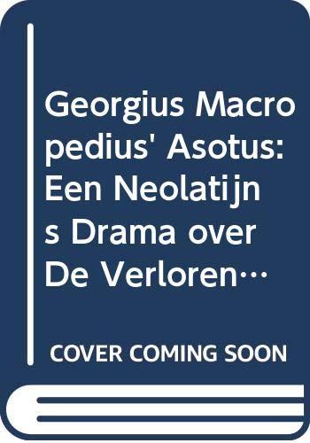 GEORGIUS MACROPEDIUS' ASOTUS Een Neolatijns Drama over: Puttiger, H. P.