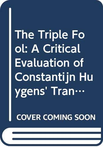 9789060044056: The Triple Fool: A Critical Evaluation of Constantijn Huygens' Translations of John Donne (Bibliotheca Humanistica & Reformatorica)