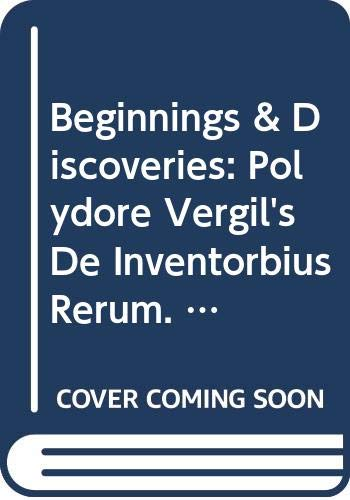 Beginnings and Discoveries: Polydore Vergil's de Inventoribus: Beno Weiss