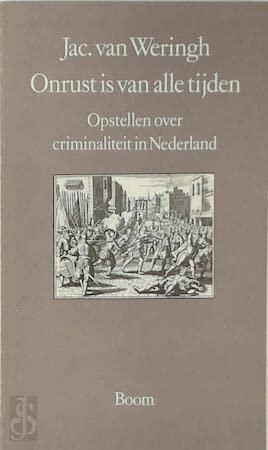 Onrust is van alle tijden : opstellen over criminaliteit in Nederland.: Weringh, Jac. van.