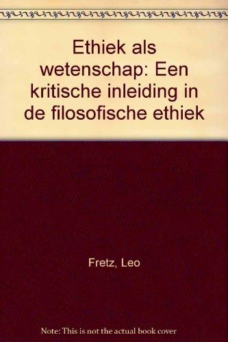 Ethiek als wetenschap. Een kritische inleiding in de filosofische ethiek.: Fretz, Leo.