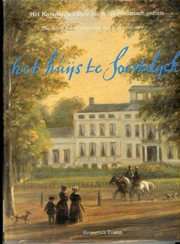 Het huijs te Soestdijck: Het Koninklijk Paleis Soestdijk historisch gezien = the Royal Palace ...