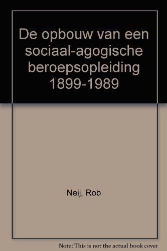 De opbouw van een sociaal-agogische beroepsopleiding, 1899-1989.: Neij, Rob & Ernst Hueting.